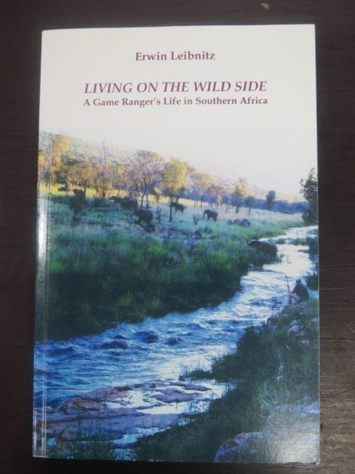 Erwin Leibnitz, Living On The Wild Side, A Game Ranger's Life in Southern Africa, The Watermark Press, Durban, 2014, hunting, South Africa, Dead Souls Bookshop, Dunedin Book Shop