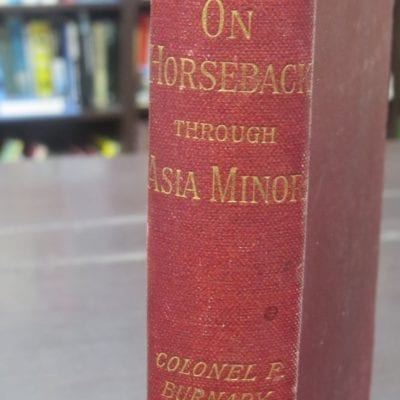 Captain Fred Burnaby, On Horseback Through Asia Minor, With Portrait and Map, New Edition, Sampson Low, London, 1898, Travel, History, Dead Souls Bookshop, Dunedin Book Shop