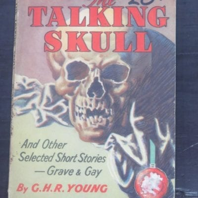 G. H. R. Young, The Talking Skull And Other Selected Short Stories - Grave and Gay, Wells Gardner, Darton & Co., London, 1947, Vintage, Crime, Satire, Humour, Dead Souls Bookshop, Dunedin Book Shop