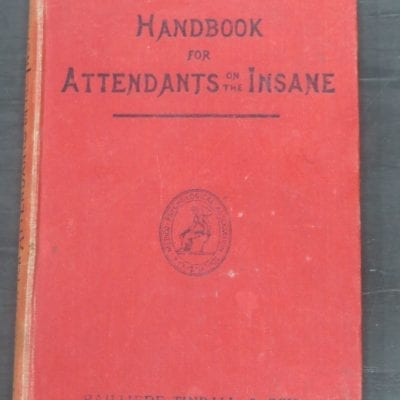 Handbook For Attendants On The Insane, With An Appendix Giving The Regulations For The Training And Examination Of Candidates For The Certificate Of Proficiency In Nursing Of The Medico-Psychological Association Of Great Britain And Ireland, Fourth Edition, Reprinted With Revised Regulations, Published by the Authority of the Medico-Psychological Association, Bailliere, Tindall And Cox, London, Health, Dead Souls Bookshop, Dunedin Book Shop