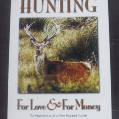 Alex M. Gale, Hunting For Love and For Money, The Experiences of a New Zealand hunter, Halcyon Press, Auckland, 1997,, Hunting, Dead Souls Bookshop, Dunedin Book Shop