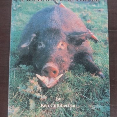 Ken Cuthbertson, Two Dogs And A Rifle, Halcyon Press, Auckland, 1993, Pig Hunting, Hunting, Dead Souls Bookshop, Dunedin Book Shop