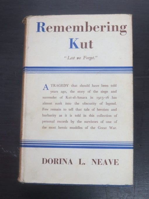 Dorina L. Neave, Remembering Kut, ... the story of the siege and surrender of Kut-el-Amara in 1915-16, ... a heroic muddle of the Great War, Arthur Baker, London, 1937, Military, Dead Souls Bookshop, Dunedin Book Shop