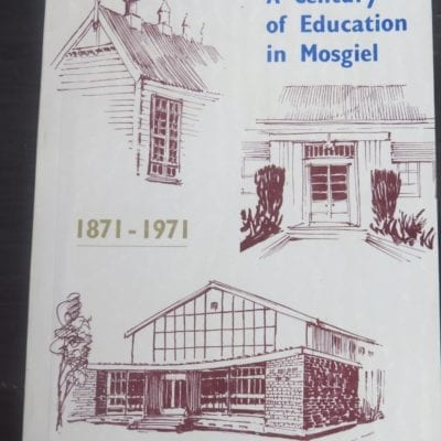 J. H. Cumberbeach, P. G. Thyme Eds., A Century of Education in Mosgiel : Lees School - 1871, Mosgiel School - 1874, Mosgiel District High School - 1901, The Taieri High School - 1956, Crown Print Ltd, Dunedin,, Otago, Dunedin, Dead Souls Bookshop, Dunedin Book Shop
