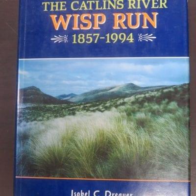 Isobel C. Dreaver, The Catlins River Wisp Run 1857 - 1994, self-published, 'Tigh Fernaig', Owaka, South Otago, 1994, South Otago, Otago, Dead Souls Bookshop, Dunedin Book Shop