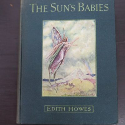 Edith Howes, The Sun's Babies, With Four Illustrations In Colour by Frank Watkins, Cassell and Company, Ltd, London, 1911 reprint (1910), Vintage, Dead Souls Bookshop, Dunedin Book Shop