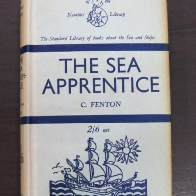 C. Fenton, The Sea Apprentice, Being An Account of Two Voyages Around the World Under Canvas, Nautilus Library, Philip Allan and Co., London, 1934, Nautical, Sailing, Dead Souls Bookshop, Dunedin Book Shop