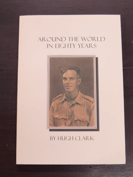 Hugh Clark, Around The World In Eighty Years, Memoirs of Hugh Clark, self-published, Otago Print, 2004, New Zealand Non-Fiction, Otago, Dunedin, Dead Souls Bookshop, Dunedin Book Shop