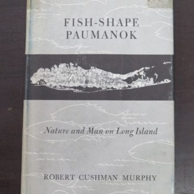 Robert Cushman Murphy, Fish-Shape Paumanok, Nature and Man on Long Island, American Museum of Natural History, Penrose Memorial Lecture, 1962, The American Philosophical Society, Philadelphia, 1964, History, Natural History, Dead Souls Bookshop, Dunedin Book Shop