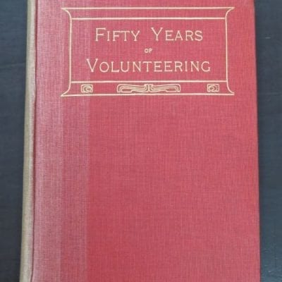 Lieut.-Colonel H. Slater, V.D., Fifty Years of Volunteering, The Army of Regulations, Whitcombe and Tombs Ltd., Christchurch, 1910, Military, New Zealand Military, Dead Souls Bookshop, Dunedin Book Shop