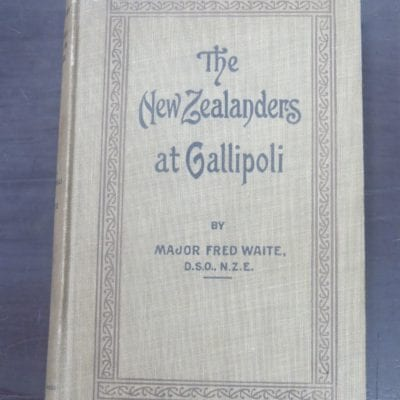 Major Fred Waite, The New Zealanders At Gallipoli, Vol.1, 1919, Whitcombe and Tombs Ltd, Auckland, 1919, Military, New Zealander Military, New Zealand Non-Fiction, Dead Souls Bookshop, Dunedin Book Shop