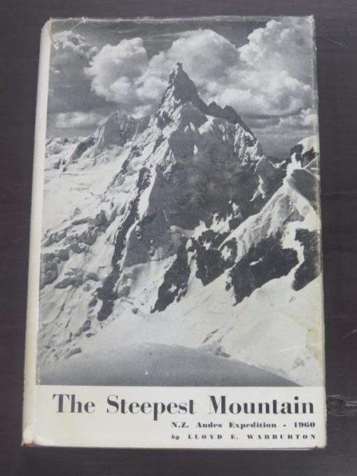 Lloyd E. Warburton, The Steepest Mountain, N.Z. Andes Expedition -1960, J. Cuthill, Invercargill, 1964, Mountaineering, Outdoors, Adventure, Dead Souls Bookshop, Dunedin Book Shop