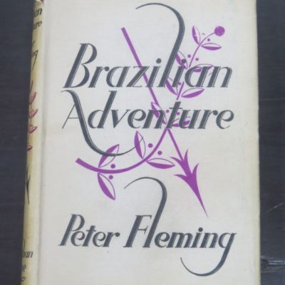 Peter Fleming, Brazilian Adventure, Jonathan Cape, London, 1943 re-issue (1933), Adventure, Outdoors, Brazil, History, Dead Souls Bookshop, Dunedin Book Shop