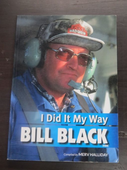 Merv Halliday, ed, compiler, Bill Black, I Did It My Way, self-published by Bill and Shirley Black, Te Anau, 2013, Aviation, Helicopter, Dead Souls Bookshop, Dunedin Book Shop