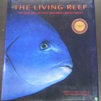 Neil Andrew, Malcolm Francis, eds., The Living Reef, The Ecology of New Zealand's Rocky Reefs, Craig Potton, Nelson, 2003, New Zealand Natural History, Natural History, Dead Souls Bookshop, Dunedin Book Shop