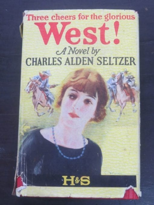 """Charles Alden Seltzer, West!, """"Three cheers for the glorious"""", Hodder and Stoughton, London, 1922, Vintage, Western, Dead Souls Bookshop, Dunedin Book Shop"""