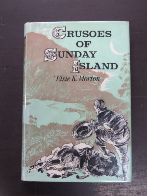 Elsie K. Morton, Crusoes of Sunday Island, A. H. Reed, Wellington, 1964, New Zealand Non-Fiction, Pacific, History, Dead Souls Bookshop, Dunedin Book Shop