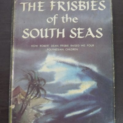 Johnny Frisbie, The Frisbies of the South Seas, How Robert Dean Frisbie Raised His Four Polynesian Children, Doubleday, New York, 1959, Pacific, History, Dead Souls Bookshop, Dunedin Book Shop