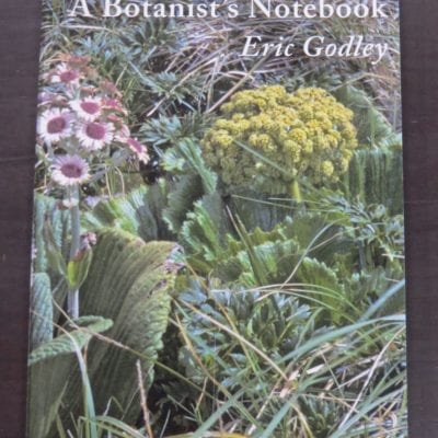 Eric Godley, A Botanist's Notebook, Manuka Press in association with Caxton Press, Christchurch, 2006, New Zealand Non-Fiction, Botany, Natural History, Dead Souls Bookshop, Dunedin Book Shop