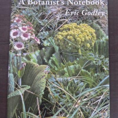 Eric Godley, A Botanist's Notebook, Manuka Press in association with Caxton Press, Christchurch, 2006, New Zealand Non-Fiction, Botany, Natural History, Dead Souls Bookshop, Dunedin Book Shop