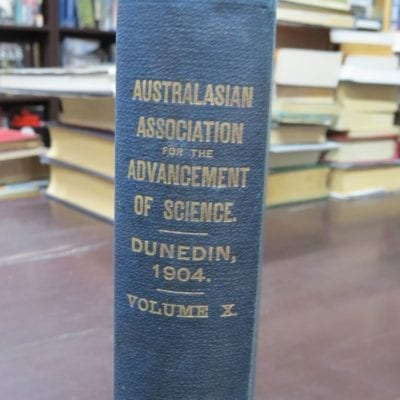 Geo. M. Thompson, ed, Australasian Association For the Advancement of Science, Volume X, Dunedin 1904, Published by the Association, Government Printer, Wellington, 1905, Science, Dead Souls Bookshop, Dunedin Book Shop