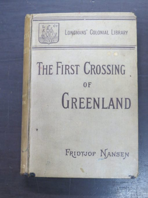 Fridtjof Nansen, The First Crossing of Greenland, translated from the Norwegian by Hubert Majendie Gepp, Longmans' Colonial Library, Longmans, Green, And Co., 1893, Travel, Exploration, Adventure, Dead Souls Bookshop, Dunedin Book Shop