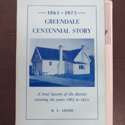 M. E. Adams, Greendale Centennial Story, A brief history of the district covering the years 1865 - 1972, Greendale Centennial Committee, Christchurch, (1972), New Zealand Non-Fiction, Dead Souls Bookshop, Dunedin Book Shop