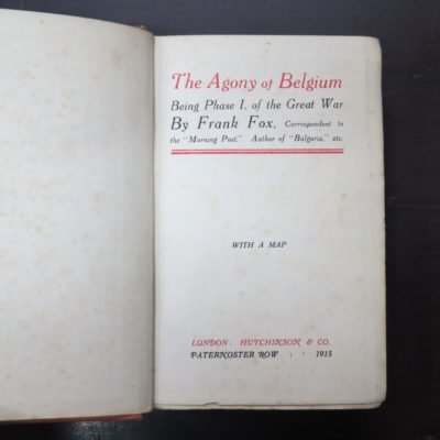Frank Fox, The Agony of Belgium, Being Phase I. of the Great War, Hutchinson & Co., London, 1915, Military, WWI, First World War, Dead Souls Bookshop, Dunedin Book Shop