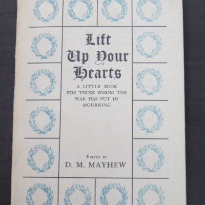 D. M. Mayhew, ed, Lift Up Your Hearts, A Little Book For Those Whom The War Has Put In Mourning, Hodder & Stoughton, London, 1915, Poetry, Literature, Dead Souls Bookshop, Dunedin Book Shop
