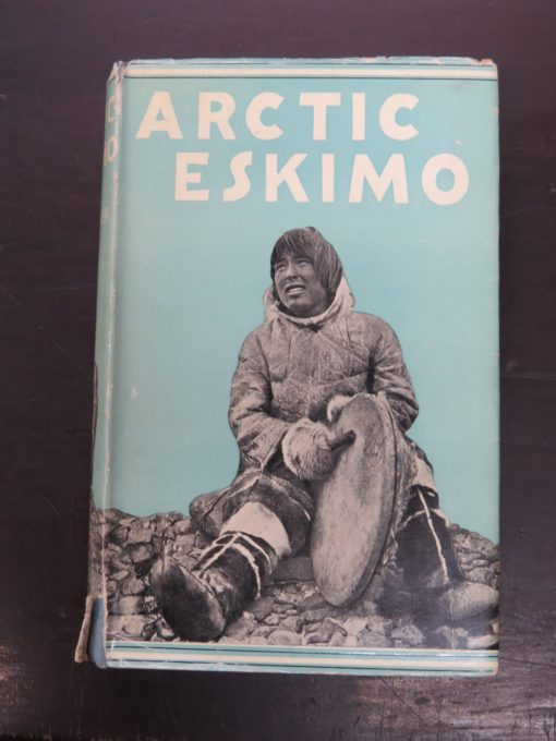 C. E. Whittaker, Arctic Eskimo, A Record of Fifty Years' Experience and Observation Among the Eskimo, With 60 Illustrations and Map, Seeley, Service and Co. Ltd., London, Adventure, Exploration, Travel, Dead Souls Bookshop, Dunedin Book Shop