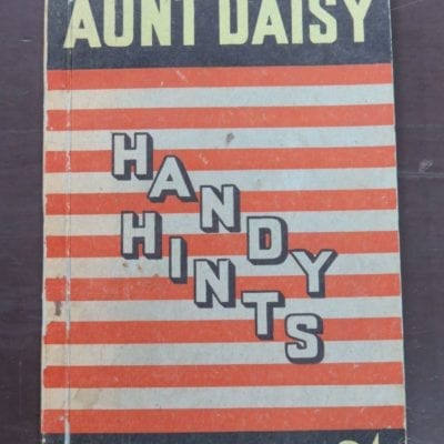 Aunt Daisy Handy Hints, 170 Pages Full Of Valuable Hints For The Housewife, Whitcombe & Tombs, Christchurch, Cookery, Cooking, Health, Dead Souls Bookshop, Dunedin Book Shop