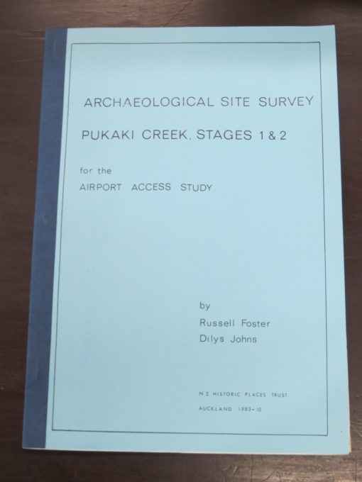 Russell Foster, Dilys Johns, Archaeological Site Survey, Pukaki Creek, Stages 1 and 2, for the Airport Access Study, NZ Historic Places Trust, Auckland, 1983, New Zealand Non-Fiction, Dead Souls Bookshop, Dunedin Book Shop