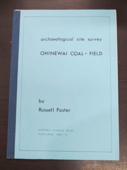 Russell Foster, Archaeological Site Survey, Ohinewai Coal-Field, Historic Places Trust, Auckland, 1983,, New Zealand Archaeology, New Zealand Non-Fiction, Dead Souls Bookshop, Dunedin Book Shop