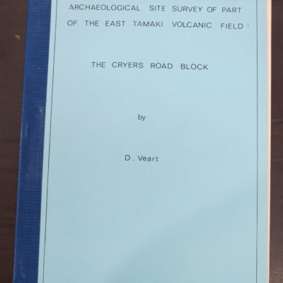 D. Veart, Archaeological Site Survey of Part of the East Tamaki Volcanic Field, The Cryers Road Block, NZ Historic Places Trust, Auckland, 1985, New Zealand Non-Fiction, Dead Souls Bookshop, Dunedin Book Shop