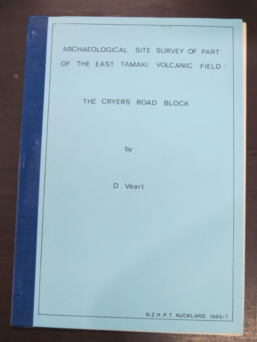 D. Veart, Archaeological Site Survey of Part of the East Tamaki Volcanic Field, The Cryers Road Block, NZ Historic Places Trust, Auckland, 1985, New Zealand Non-Fiction, Dead Souls Bookshop, Dunedin Book Shop