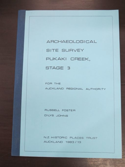 Russell Foster, Dilys Johns, Archaeological Site Survey, Pukaki Creek, Stage 3, For the Auckland Regional Authority, N. Z. Historic Places Trust, Auckland, 1983, New Zealand Non-Fiction, Dead Souls Bookshop, Dunedin Book Shop