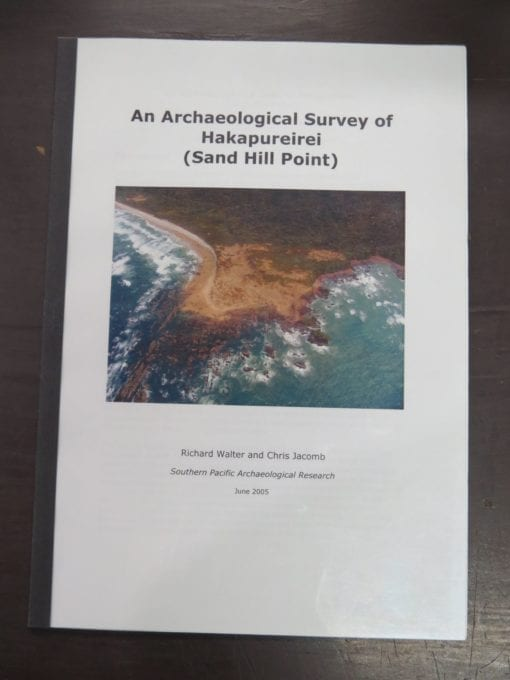 Richard Walter, Chris Jacomb, An Archaeological Survey of Hakapureirei, (Sand Hill Point), Southern Pacific Archaeological Research, June, 2005, New Zealand Non-Fiction, Dead Souls Bookshop, Dunedin Book Shop