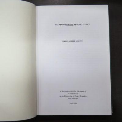David Robert Martin, The Maori Whare After Contact, Thesis, University of Otago, Dunedin, 1996, New Zealand Non-Fiction, Maori, construction, architecture, Dead Souls Bookshop, Dunedin Book Shop