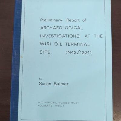 Susan Bulmer, Preliminary Report of Archaeological Investigations at the Wiri Oil Terminal Site, N Z Historic Places Trust, Auckland, 1983, New Zealand Non-Fiction, Dead Souls Bookshop, Dunedin Book Shop