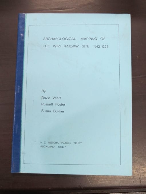 David Veart, Russell Foster, Susan Bulmer, Archaeological Mapping of The Wiri Railway Site N42 1225, N Z Historic Places Trust, Auckland, 1984, New Zealand Non-Fiction, Dead Souls Bookshop, Dunedin Book Shop