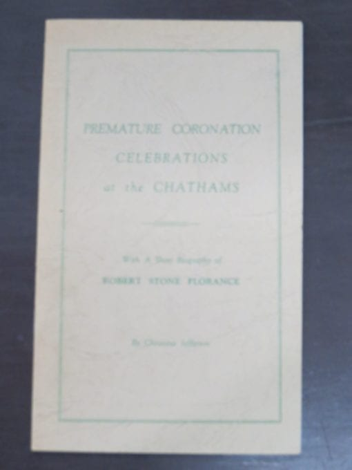 Christine Jefferson, Premature Coronation Celebrations at the Chathams, With A Short Biography of Robert Stone Florance, Printed by Cooper Printing, Auckland, New Zealand Non-Fiction, Dead Souls Bookshop, Dunedin Book Shop
