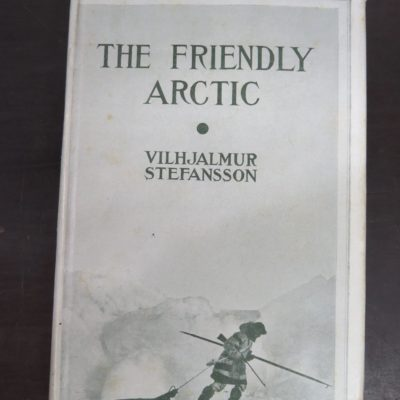 Vilhjalmur Steffansson, The Friendly Arctic, The Story of Five Years In Polar Regions, New Edition with New Material, Illustrated, The Macmillan Company, London, 1943 reprint (1921), Exploration, Travel, Adventure, Polar, Dead Souls Bookshop, Dunedin Book Shop