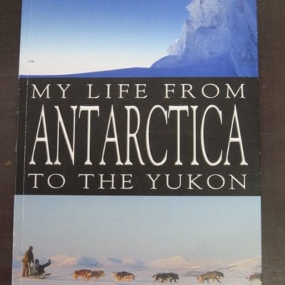 John A. Shannon, My Life From Antarctica To The Yukon, Self-published, Timaru, NZ, Travel, Exploration, Adventure, Dead Souls Bookshop, Dunedin Book Shop