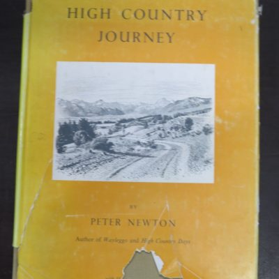 Peter Newton, High Country Journey, Containing 34 reproductions of photographs and 4 maps, Reed, Wellington, 1952, Travel, Adventure, Exploration, Canterbury, Dead Souls Bookshop, Dunedin Book Shop
