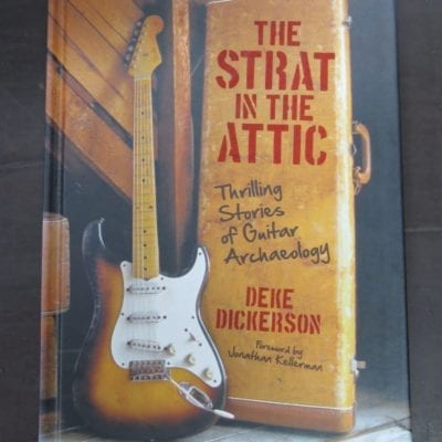 Deke Dickerson, The Strat in the Attic, Thrilling Stories of Guitar Archaeology, Foreword by Jonathan Kellerman, Voyageur Press, MN, USA, 2013,, Music, Dead Souls Bookshop, Dunedin Book Shop