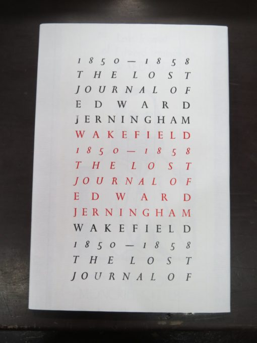 Malcolm Moncrief-Spittle, ed., The Lost Journal of Edward Jerningham Wakefield 1850 - 1858, Kilmog Press, Dunedin, 2008, New Zealand Non-Fiction, Dead Souls Bookshop, Dunedin Book Shop