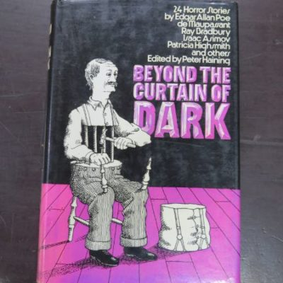 Peter Haining ed., Beyond The Curtain Of Dark, 24 Horror Stories by Poe, De Maupassant, Bradbury, Asimov, Highsmith et al, Sidgwick and Jackson, London, 1972, Horror, Dead Souls Bookshop, Dunedin Book Shop