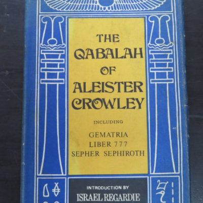 Aleister Crowley, Introduction by Israel Regardie, The Qabalah of Aleister Crowley, Including Gematria, Liber 777 and Sepher Sephiroth, Samuel Weiser, New York, Occult, Esoteric, Religion, Philosophy, Dead Souls Bookshop, Dunedin Book Shop