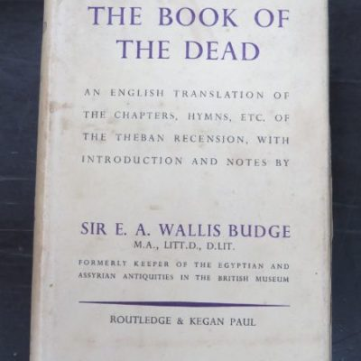 E. A. Wallis Budge, The Book Of The Dead (1956) An English Translation of the Chapters, Hymns, Etc. of the Theban Recension, with Introduction and Notes, Routledge and Kegan Paul, London, 1956, Occult, History, Ancient Egypt, Religion, Esoteric, Philosophy, Dead Souls Bookshop, Dunedin Book Shop