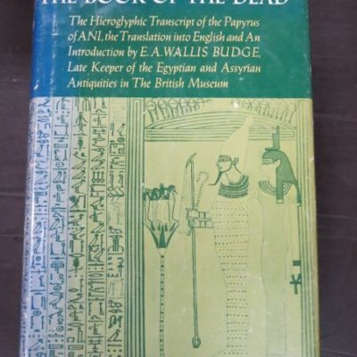 E. A. Wallis Budge, The Book Of The Dead (1966) The Hieroglyphic Transcript of the Papyrus of ANI, the Translation into English and Introduction, University Books, New York, 1966, Religion, Occult, Ancient Egypt, Philosophy, Esoteric, Dead Souls Bookshop, Dunedin Book Shop